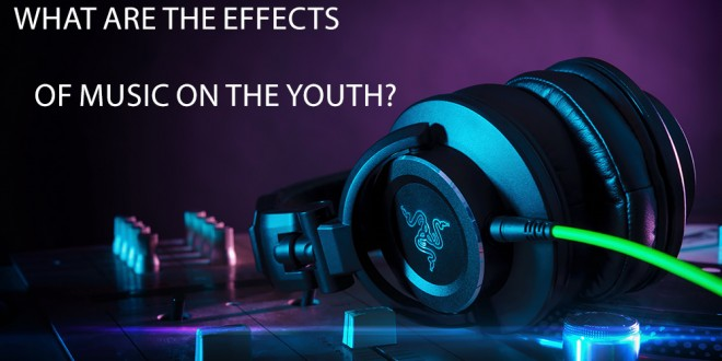 What Are the Effects of Music on the Youth? (5)