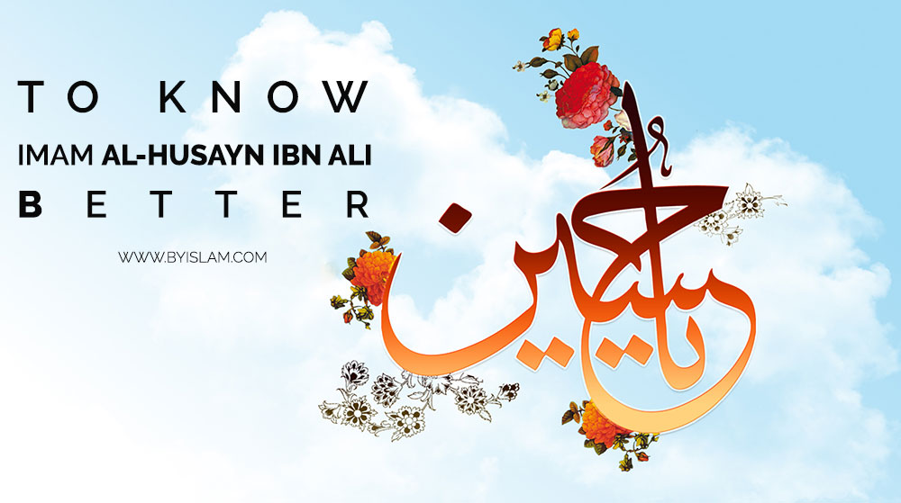 To-Know-Imam-Al-Husayn-Ibn-Ali-(Peace-be-on-him)-Better-18