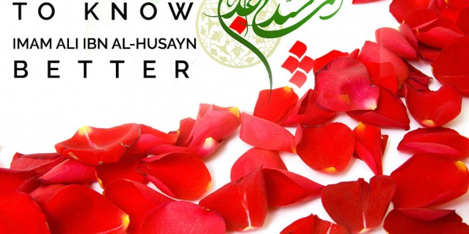 To Know Imam Ali Ibn Al-Husayn (Peace be on him) Better