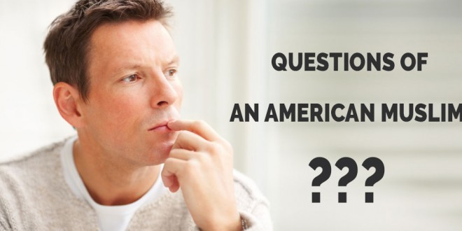 Questions of An American Muslim 1